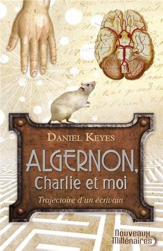 Algernon, Charlie et moi : Trajectoire d'un crivain ; Suivi de la nouvelle