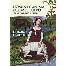 Uomini e animali nel Medioevo. Storie fantastiche e feroci. Ediz. a colori