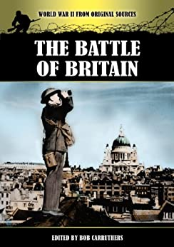 The Battle of Britain (World War Two From Original Sources) by [Carruthers, Bob]