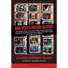 Are You in the House Alone?: A TV Movie Compendium 1964-1999: Growing Up with Gargoyles, Giant Turtles, Valerie Harper, the Cold War, Stephen King & Co-Ed Call Girls
