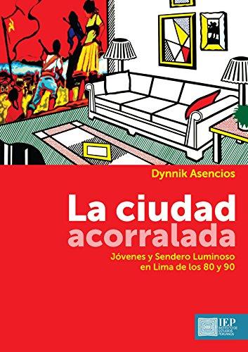 La ciudad acorralada: Jóvenes y Sendero Luminoso en Lima de los 80 y 90