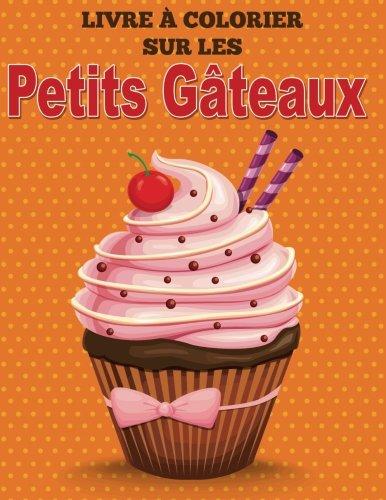 Livre à Colorier Sur Les Petits Gâteaux par Speedy Publishing LLC