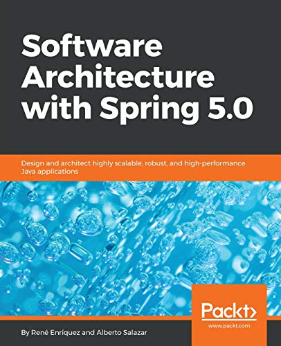 Software Architecture with Spring 5.0: Design and architect highly scalable, robust, and high-performance Java applications (English Edition)