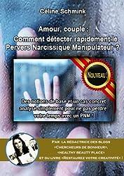 Amour, couple :  Comment détecter rapidement le Pervers Narcissique Manipulateur ? Des notions de base et un cas concret analysé simplement pour ne pas perdre votre temps avec un PNM !