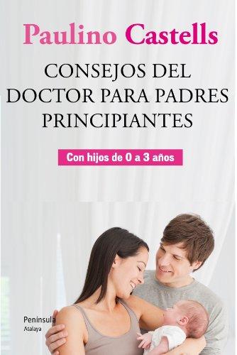 Consejos del Doctor para padres principiantes por Paulino Castells