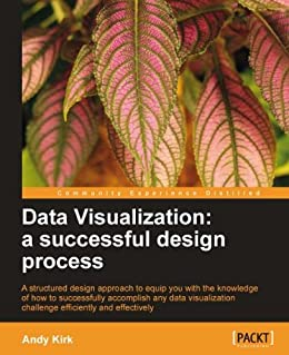 Data Visualization: a successful design process by [Kirk, Andy]