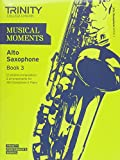 Musical Moments Alto Saxophone: Book 3 (Trinity Performers Series)