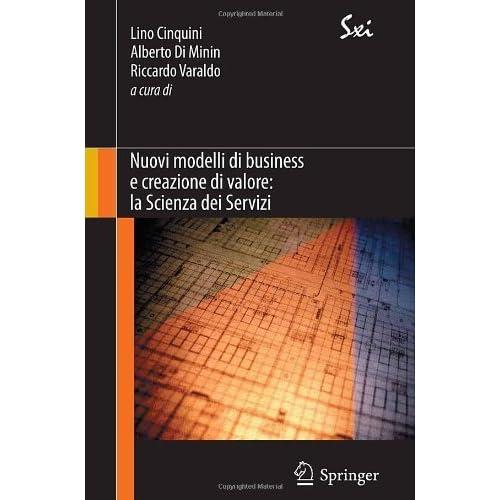 Nuovi Modelli Di Business E Creazione Di Valore: La Scienza Dei Servizi (Sxi - Springer For Innovation / Sxi - Springer Per L'innovazione)
