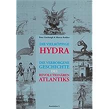 Die vielköpfige Hydra: Die verborgene Geschichte des revolutionären Atlantiks