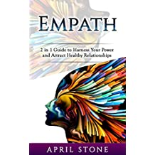 Empath: 2 in 1 Guide to Harness Your Power and Attract Healthy Relationships (April Stone - Spirituality Book 11) (English Edition)