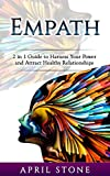Empath: 2 in 1 Guide to Harness Your Power and Attract Healthy Relationships (April Stone - Spirituality Book 11)