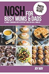 NOSH for Busy Mums and Dads: A Family Cookbook with Everyday Food for Real Families Paperback