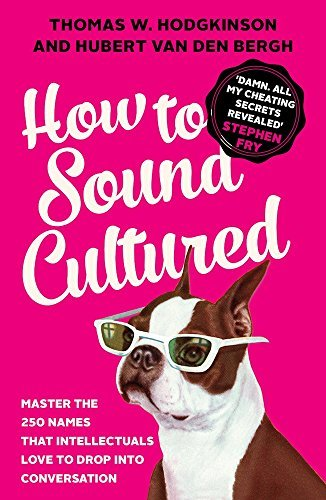 How to Sound Cultured: Master the 250 Names That Intellectuals Love to Drop into Conversation [DVD]