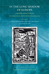 3: In the long shadow of Europe: Greeks and Turks in the era of Postnationalism (International Relations Studies Series)
