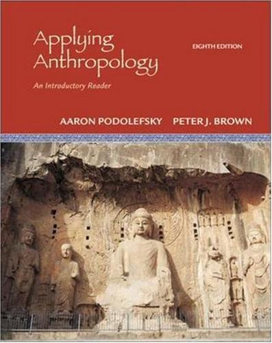 Applying Anthropology: An Introductory Reader by Aaron Podolefsky (2006-07-17)
