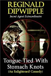 Tongue-Tied With Stomach Knots (An Enlightened Comedy) (The Dipwipple Chronicles Book 1)