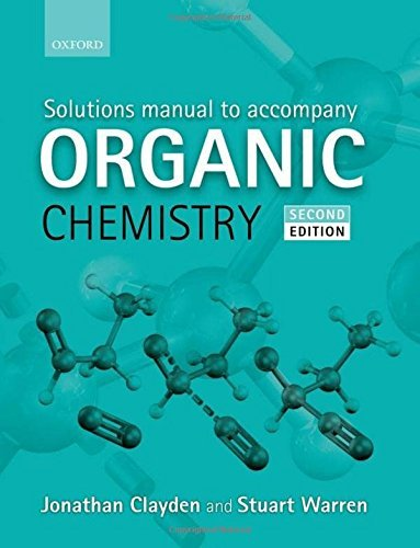Solutions Manual to Accompany Organic Chemistry by Jonathan Clayden (2013-07-24)