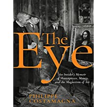 The Eye: An Insider's Memoir of Masterpieces, Money, and the Magnetism of Art (English Edition)