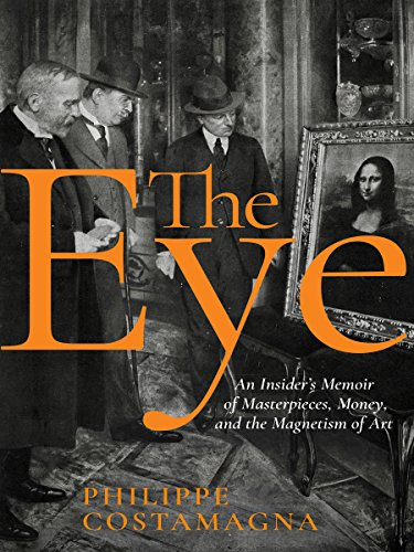 The Eye: An Insider's Memoir of Masterpieces, Money, and the Magnetism of Art por Philippe Costamagna