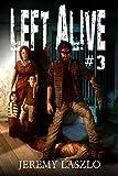 Left Alive #3: A Zombie Apocalypse Novel