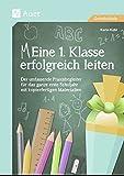 Eine 1. Klasse erfolgreich leiten: Der umfassende Praxisbegleiter für das ganze erste Schuljahr mit kopierfertigen Materialien - Karin Kobl