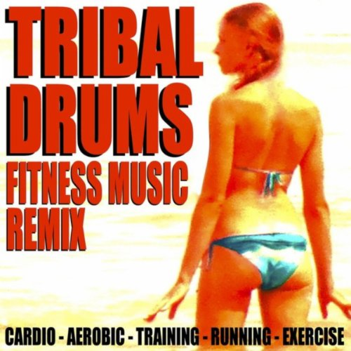 Tribal Drums Fitness Music Remix (Cardio Aerobic Training Running Exercise)