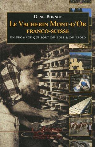 Le Vacherin Mont-d'Or franco-suisse : Un fromage qui sort du bois et du froid par Denis Bonnot