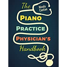 The Piano Practice Physician's Handbook: 32 Common Piano Student Ailments and How Piano Teachers Can Cure Them for GOOD (English Edition)