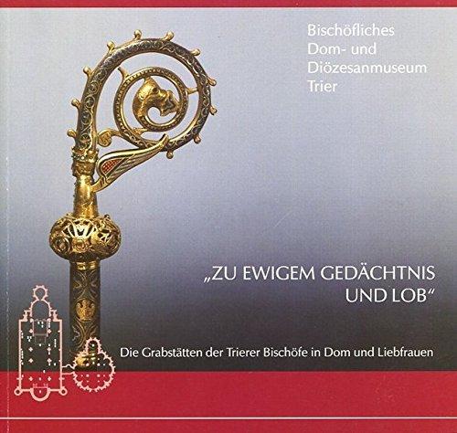 Dem Morgen Nach Am Kostüm - Zu ewigem Gedächtnis und Lob: Die Grabstätten der Trierer Bischöfe in Dom und Liebfrauen (Museumsführer)