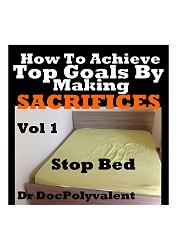 HOW TO ACHIEVE TOP GOALS BY MAKING SACRIFICES : HOW TO SUCCEED,HOW TO ACHIEVE GOALS,personal developpment,how  to make money,how to attarct money ,how to achieve dreams (English Edition)
