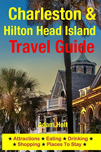 Charleston & Hilton Head Island Travel Guide: Attractions, Eating, Drinking, Shopping & Places To Stay (English Edition)