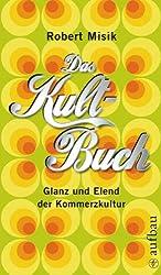 Das Kult-Buch: Glanz und Elend der Kommerzkultur