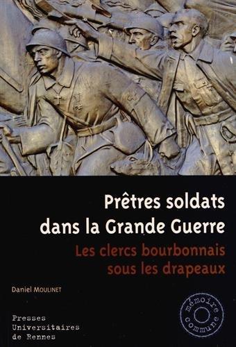 Prêtres soldats dans la Grande Guerre : Les clercs bourbonnais sous les drapeaux par Daniel Moulinet