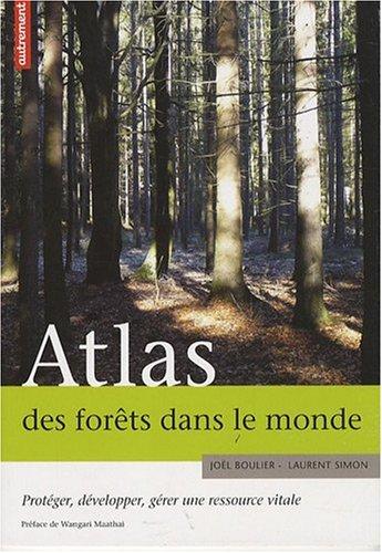 Atlas des forêts dans le monde : Protéger, développer, gérer une ressource vitale