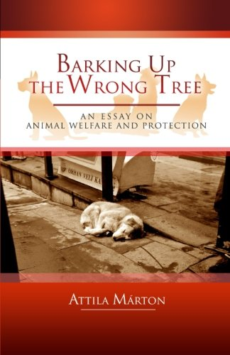 Barking Up the Wrong Tree: An Essay on Animal Welfare and Protection
