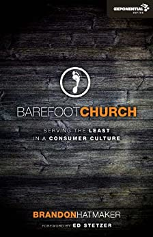 Barefoot Church: Serving the Least in a Consumer Culture (Exponential Series) von [Hatmaker, Brandon]