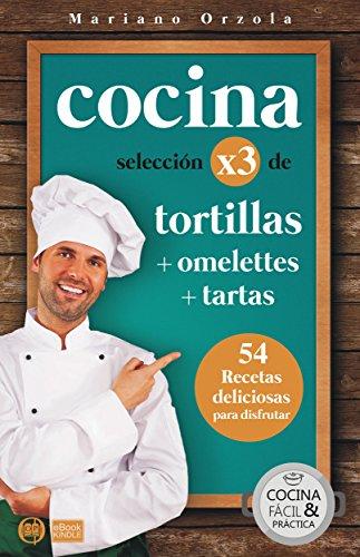 COCINA X3: TORTILLAS + OMELETTES + TARTAS: 54 recetas deliciosas para disfrutar (Colección Cocina Fácil & Práctica nº 88)