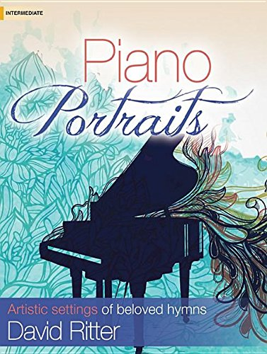 Piano Portraits: Artistic Settings of Beloved Hymns (Piano Portraits)