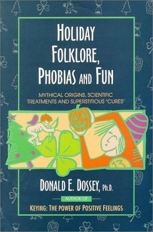 Holiday Folklore, Phobias and Fun: Mythical Origins, Scientific Treatments and Superstitious