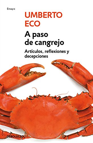 A paso de cangrejo: Artículos, reflexiones y decepciones 2000-2006 (ENSAYO-LITERATURA) por Umberto Eco