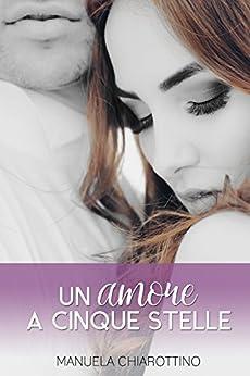 Un amore a cinque stelle: Manuela Chiarottino di [Chiarottino, Manuela]