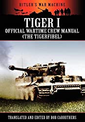 Tiger I - Official Wartime Crew Manual (the Tigerfibel) (Hitler's War Machine)