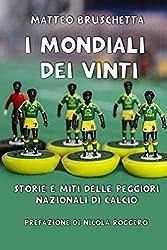 I Mondiali dei vinti: Storie e miti delle peggiori nazionali di calcio