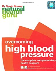 Overcoming High Blood Pressure (Natural Health Guru Series): The Complete Complementary Health Programme