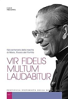 Vir fidelis multum laudabitur: Nel centenario della nascita di Mons. Álvaro del Portillo di [Vari, Autori]