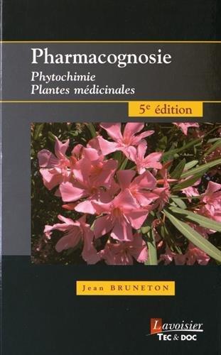 Pharmacognosie : Phytochimie, plantes médicinales par Jean Bruneton, Erwan Poupon