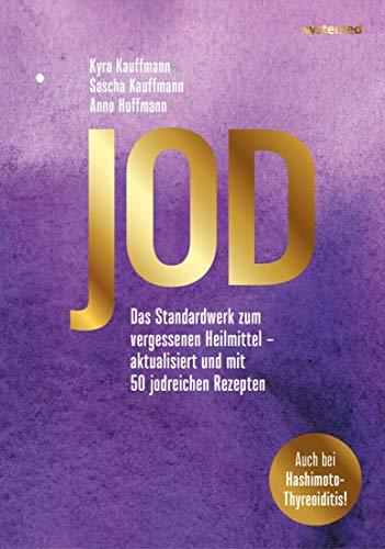 Jod: Das Standardwerk zum vergessenen Heilmittel -  aktualisiert und mit 50 jodreichen Rezepten