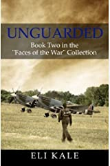 Unguarded: Book Two in the Faces of the War Collection (Volume 2) by Eli Kale (2015-01-24) Paperback