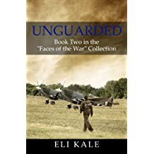 Unguarded: Book Two in the Faces of the War Collection (Volume 2) by Eli Kale (2015-01-24)