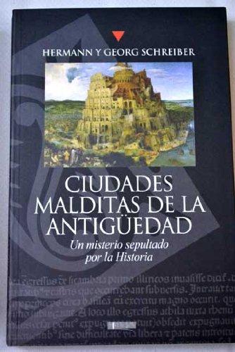 Ciudades malditas de la antigüedad. Un misterio sepultado por la Historia